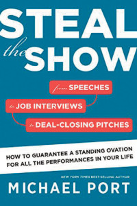 """Steal the Show: From Speeches to Job Interviews to Deal-Closing Pitches, How to Guarantee a Standing Ovation for All the Performances in Your Life."" Oct. 6, 2015. By Michael Port. 272 pages. Houghton Mifflin Harcourt. $18.39"