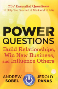 """Power Questions: Build Relationships, Win New Business, and Influence Others."" Feb. 7, 2012. By Andrew Sobel and  Jerold Panas. $11.37. 224 pages. Wiley."