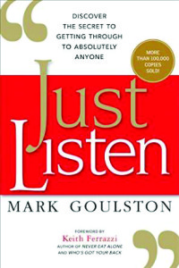 """Just Listen: Discover the Secret to Getting Through to Absolutely Anyone""  By Mark Goulston. AMACOM. Feb. 16, 2015. $9.99. 272 pp"
